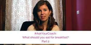 #AskYourCoach- what should you eat for breakfast - part 2
