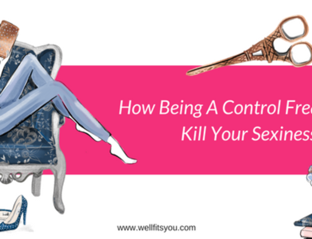 How Being A Control Freak Might Kill Your Sexiness